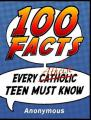 100 Facts Every Atheist Teen Must Know by  Anonymous